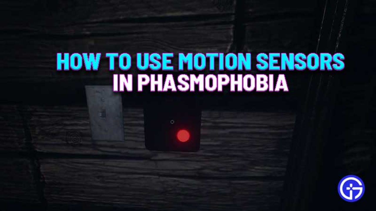 How To Use Motion Sensor In Phasmophobia How It Works