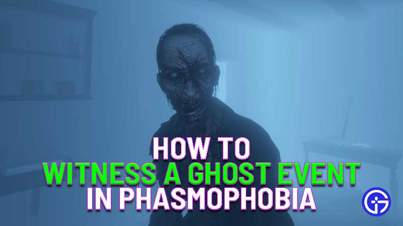 how to witness a ghost event in phasmophobia