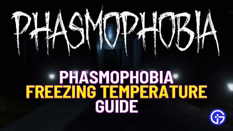 phasmophobia freezing temperature evidence