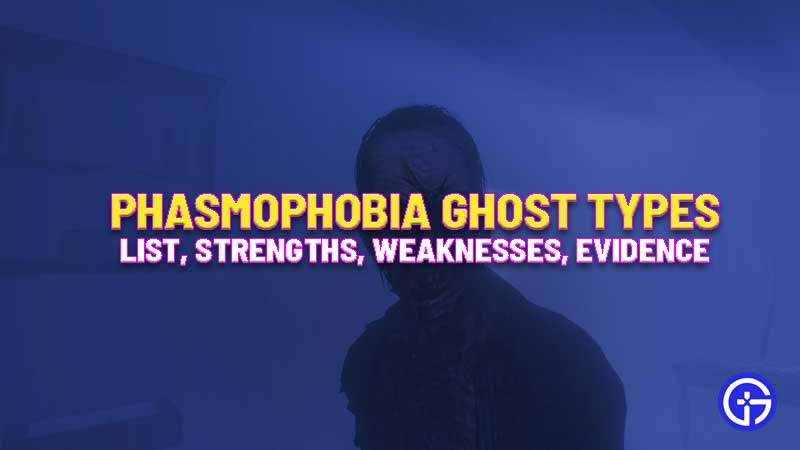 Phasmophobia Ghost Types Wiki Guide Ghosts List Weakness