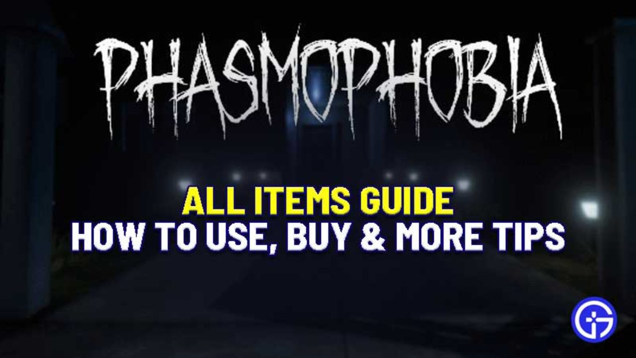 Phasmophobia Items Guide Item List How To Use
