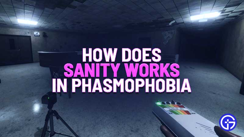 phasmophobia sanity guide - how does sanity works in phasmophobia