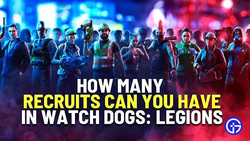 how many recruits can you have in Watch Dogs Legion