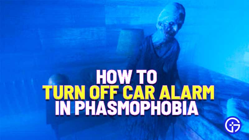 how to disable car alarms in Phasmophobia