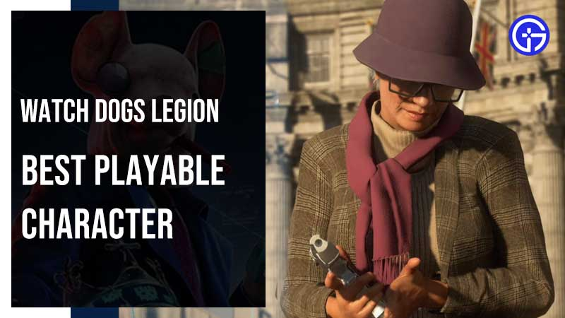 Watch Dogs Legion Best Playable Character