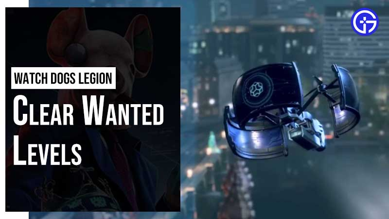 Watch Dogs Legion Clear Wanted Level Guide