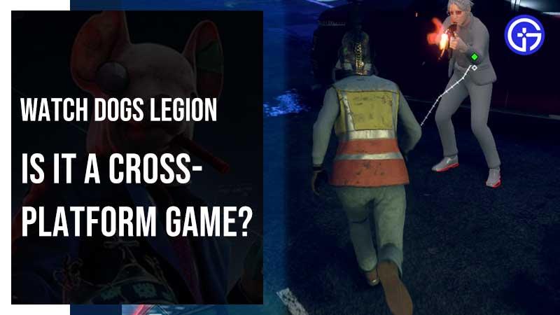 Watch Dogs Legion Cross Platform Guide