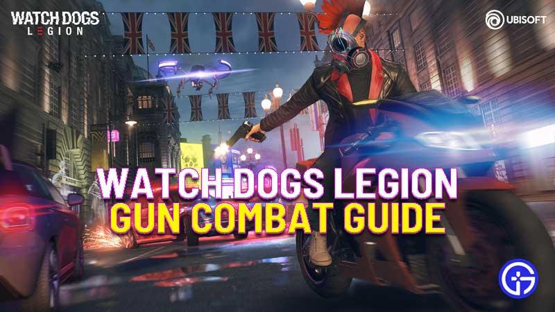 watch dogs legion gun combat guide
