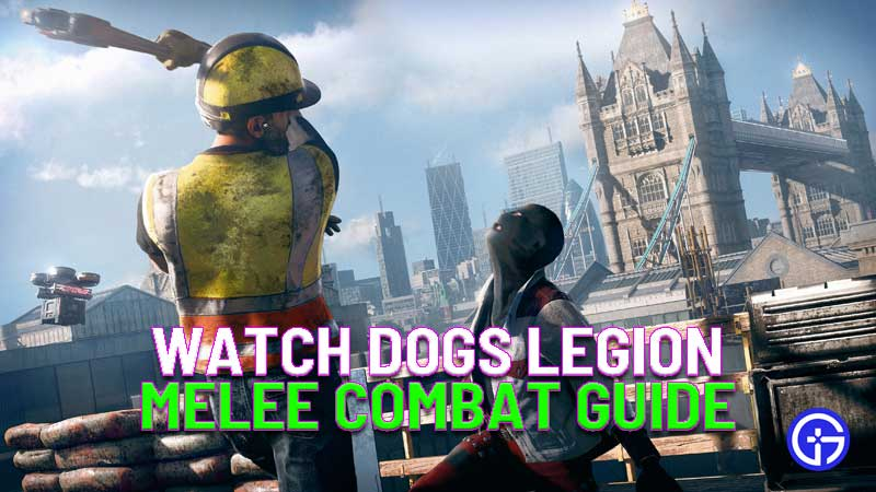 watch dogs legion melee combat guide