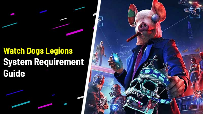 Watch Dog Legions System Requirement guide