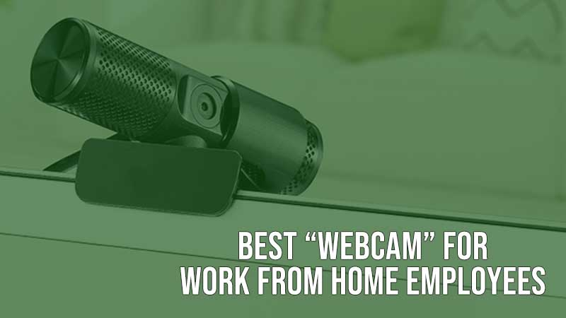 Best Webcam for Work from Home Employees