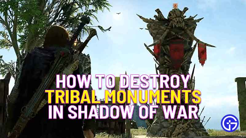 how to destroy tribal monuments in middle-earth: shadow of war
