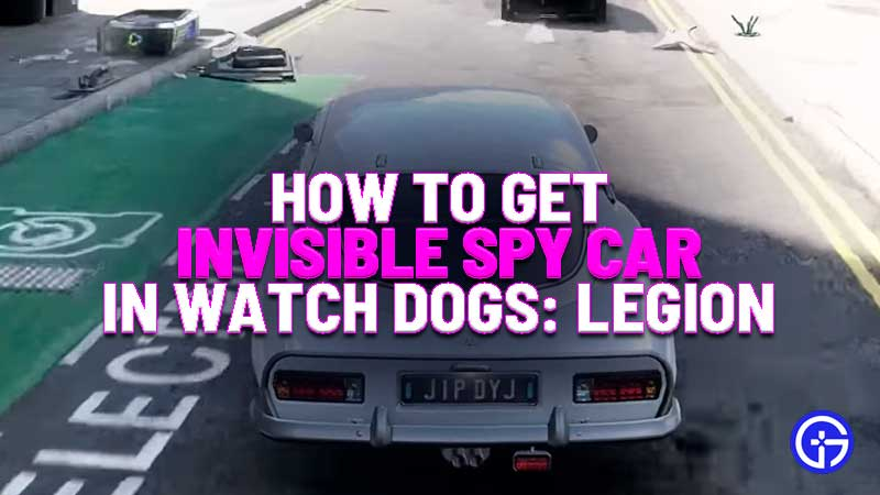 how to get invisible spy car in watch dogs legion