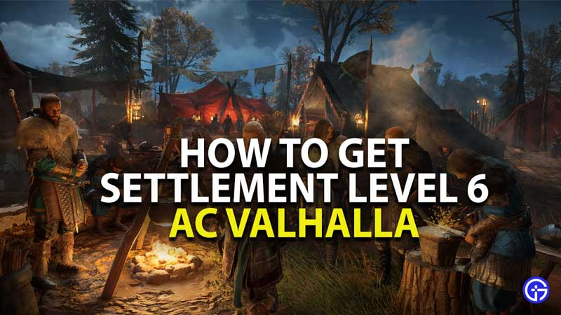 how to get settlement level 6 in assassins creed valhalla