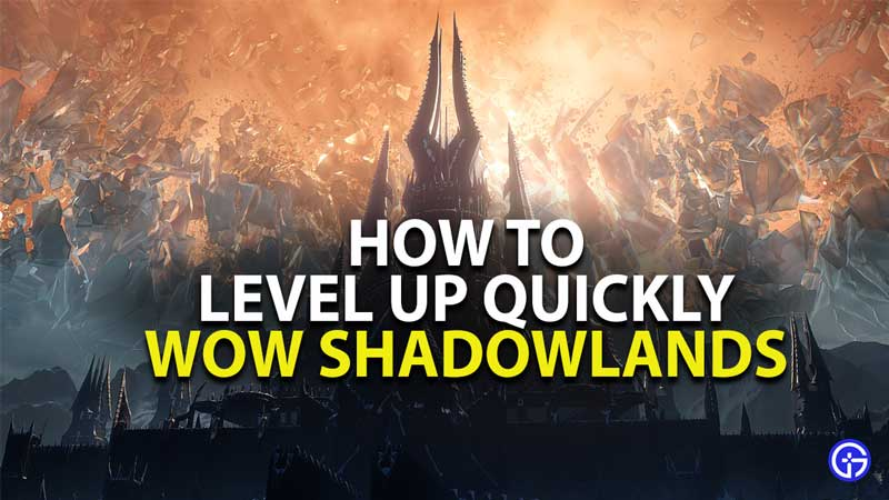 how to level up quickly in world of warcraft shadowlands