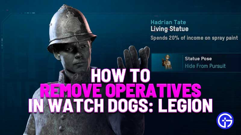 how to remove operatives in watch dogs legion