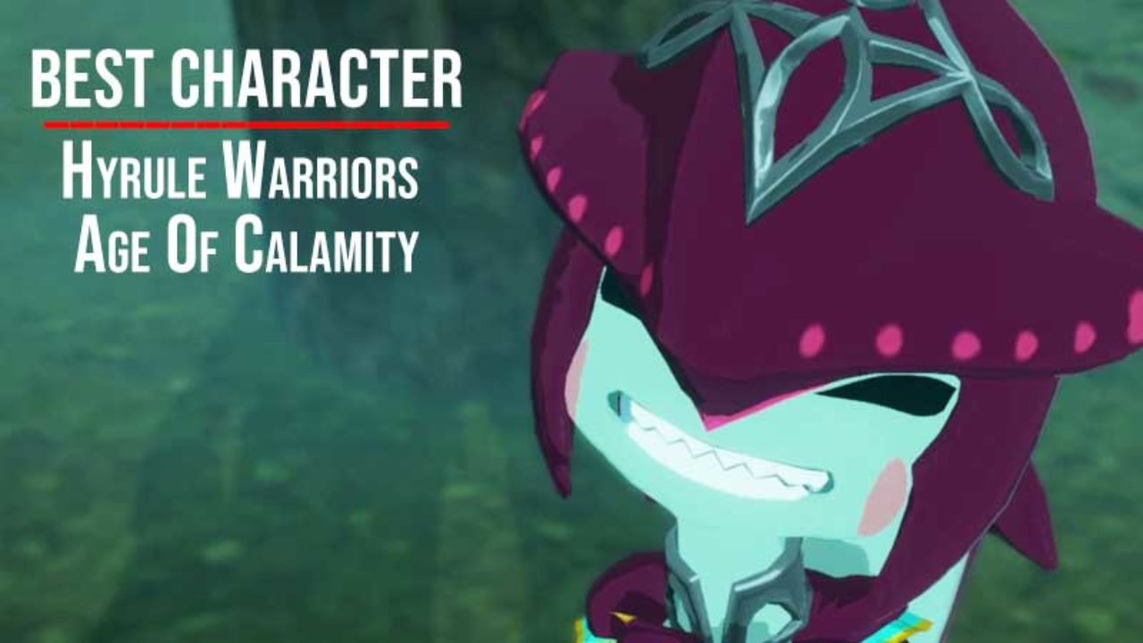 Hyrule Warriors Age Of Calamity Best Character Guide