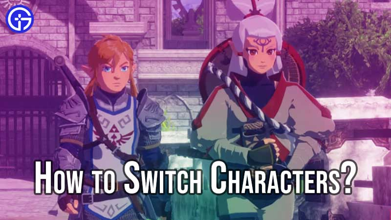 Hyrule Warriors Age Of Calamity How To Change Characters