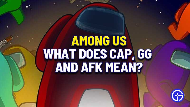 what-does-cap-gg-afk-mean-among-us