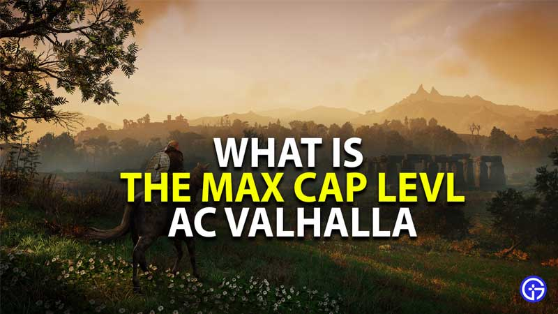 what is the max cap level in assassin's creed valhalla