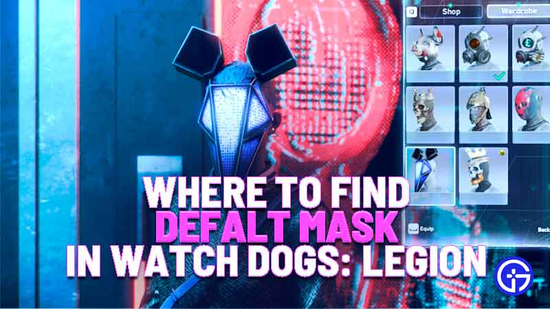 where to find defalt mask location watch dogs legion