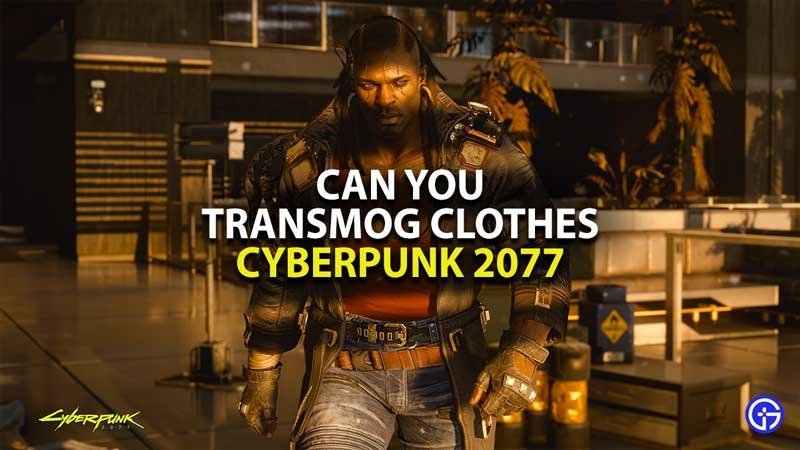 can you transmog clothes in cyberpunk 2077