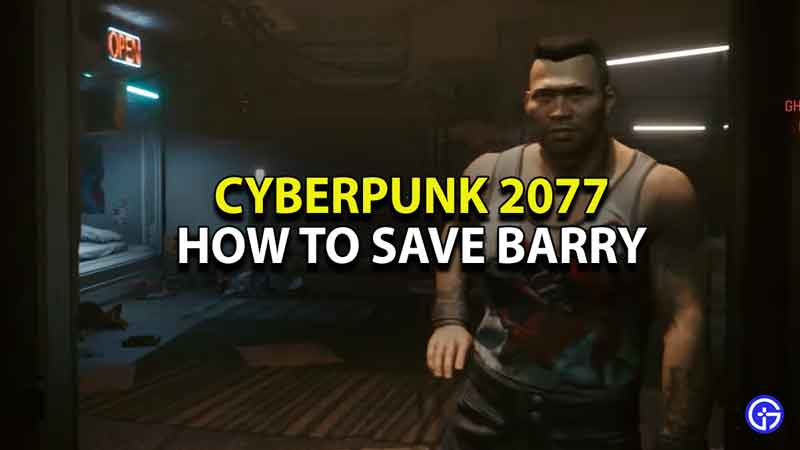 cyberpunk-2077-how-to-save-barry-neighbor