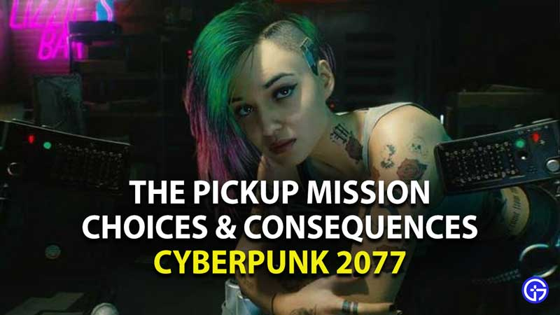 cyberpunk 2077 the pickup mission choices and consequences guide