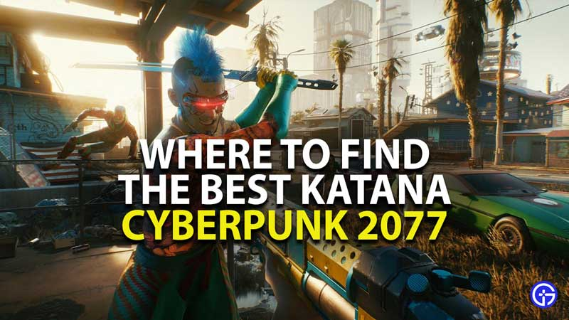 how and where to find the best katana in cyberpunk 2077