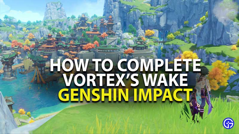 how to complete vortex wake in genshin impact