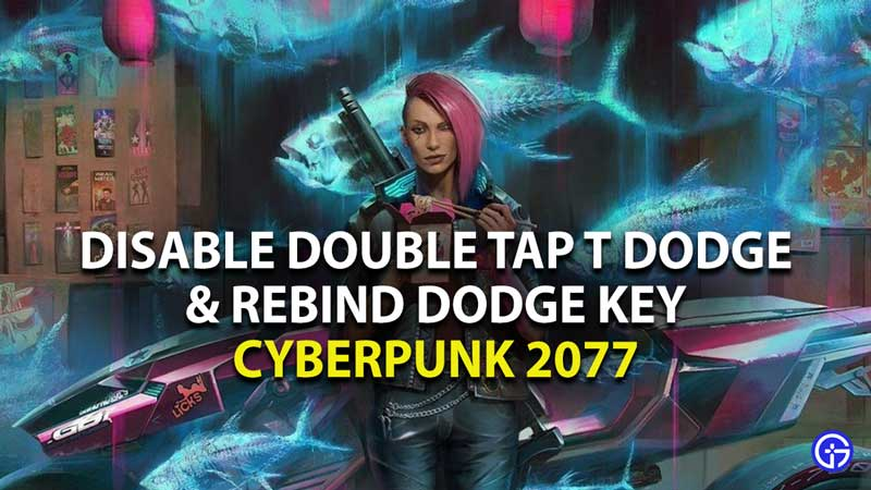 how to disable double tap to dodge and rebind dodge key in cyberpunk 2077