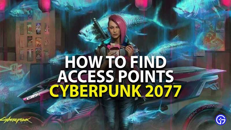 how to find access points in cyberpunk 2077