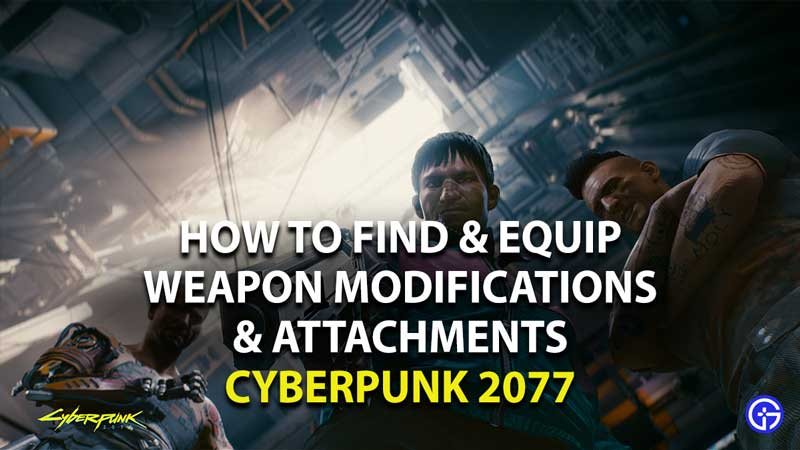 how to find and equip weapon modifications and attachments in cyberpunk 2077
