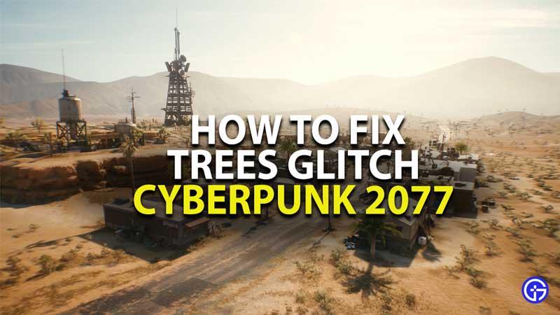 how to fix trees glitch in cyberpunk 2077