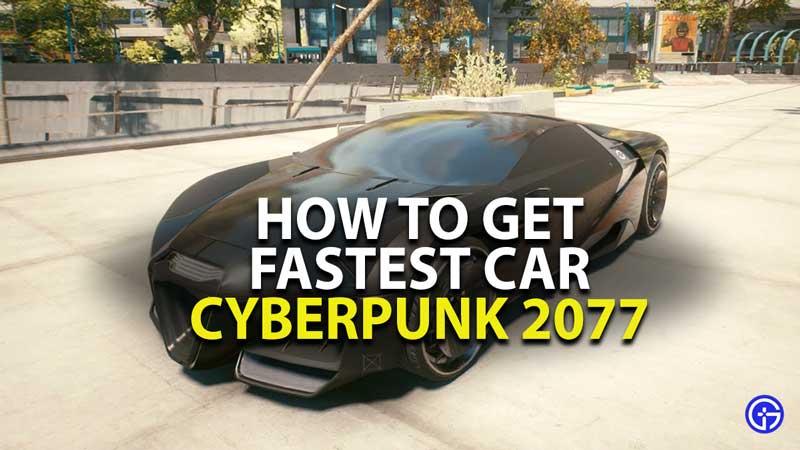 how to get fastest car in cyberpunk 2077