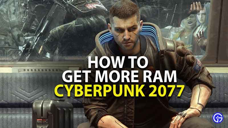how to get more ram in cyberpunk 2077