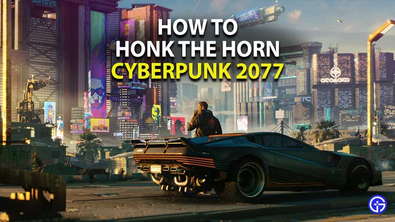 how to honk the horn in cyberpunk 2077