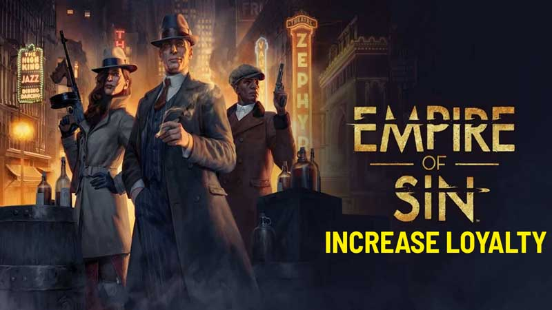 how to increase loyalty in empire of sin