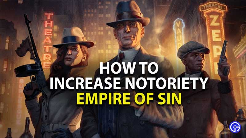 how to increase notoriety in empire of sin