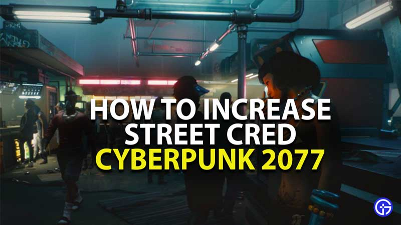 how to increase street cred in cyberpunk 2077