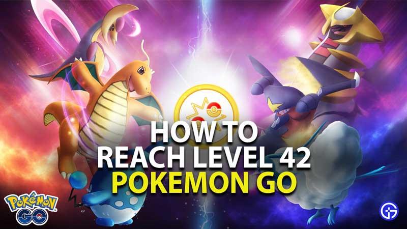 how to reach level 42 in pokemon go