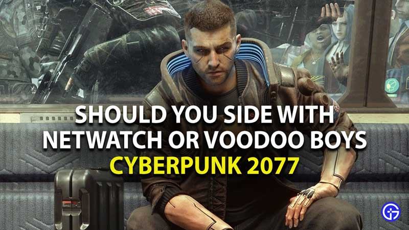 should you side with netwatch or voodoo boys in cyberpunk 2077