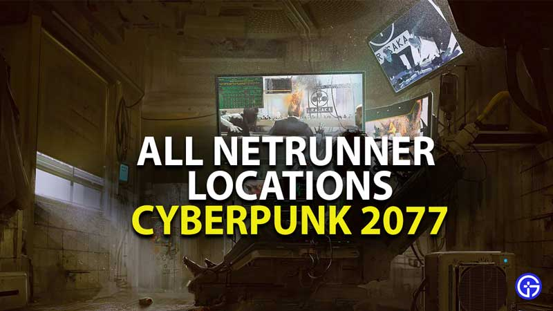 where to find all netrunners in cyberpunk 2077