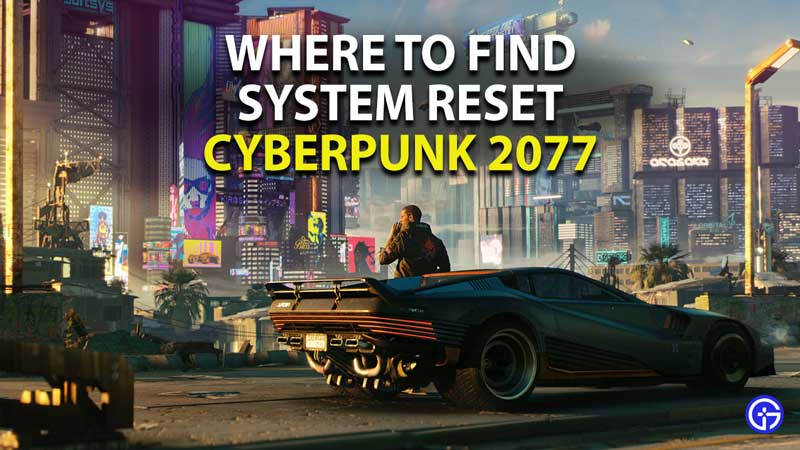 where to find system reset in cyberpunk 2077
