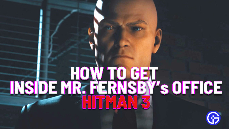 Hitman 3 Mr Fernsby's Office Guide
