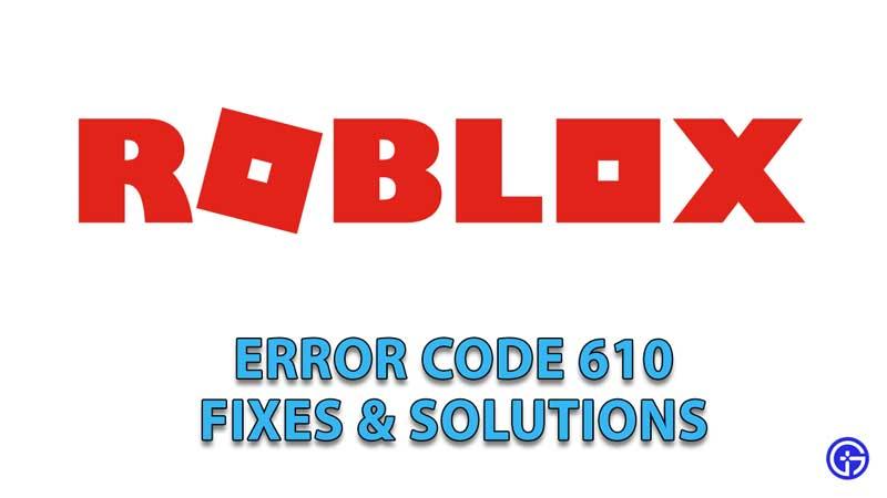 Roblox-Error-Code-610-Fixes-Solutions