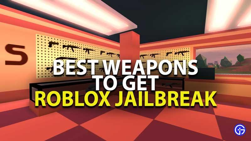 Best Weapons In Roblox Jailbreak