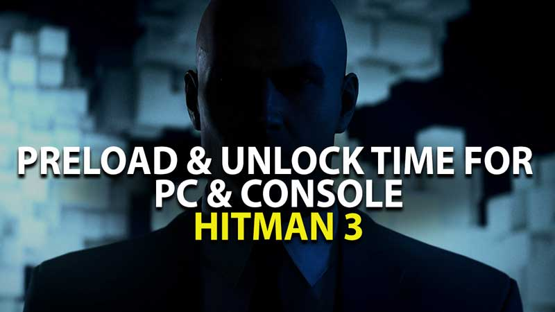 Hitman 3 Console & PC Preload Time