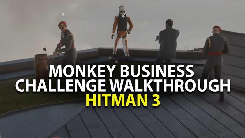 Hitman 3 Monkey Business Guide