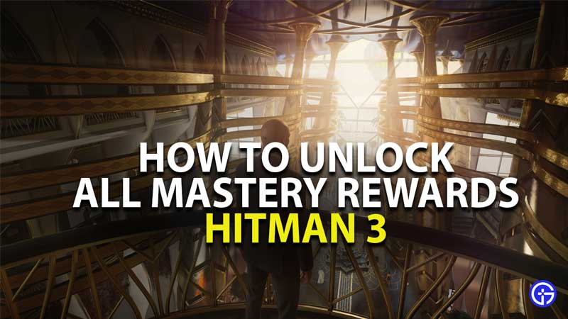 how to unlock all mastery level rewards in hitman 3